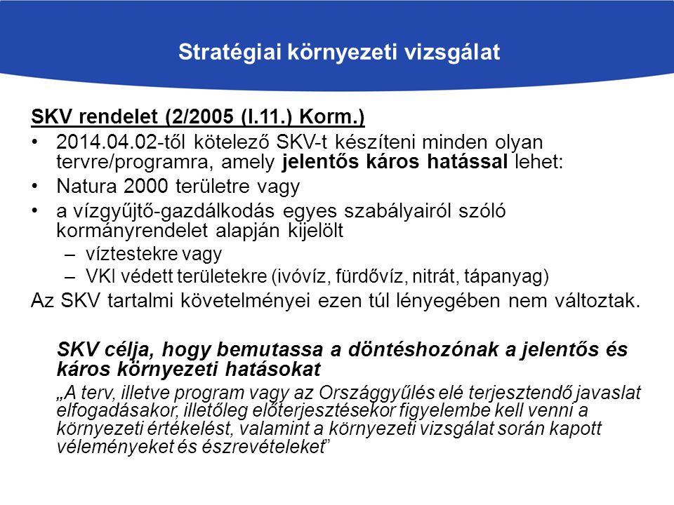 SKV rendelet (2/2005 (I.11.) Korm.) 2014.04.02-től kötelező SKV-t készíteni minden olyan tervre/programra, amely jelentős káros hatással lehet: Natura