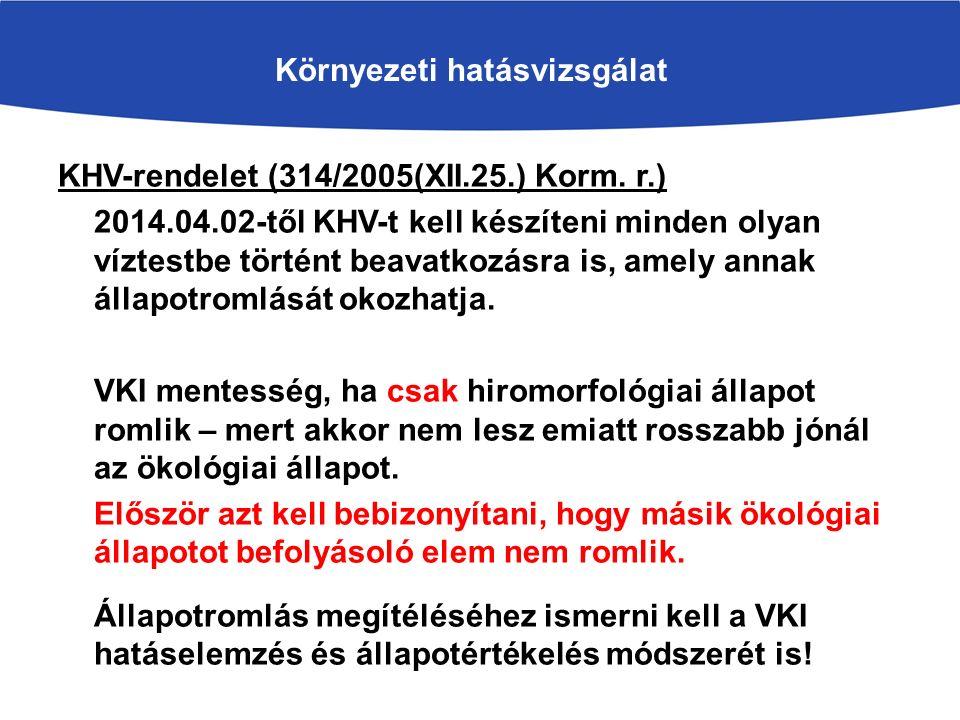 KHV-rendelet (314/2005(XII.25.) Korm. r.) 2014.04.02-től KHV-t kell készíteni minden olyan víztestbe történt beavatkozásra is, amely annak állapotroml