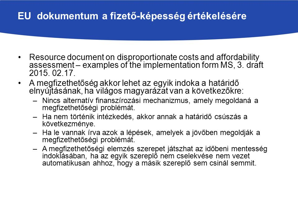 EU dokumentum a fizető-képesség értékelésére Resource document on disproportionate costs and affordability assessment – examples of the implementation form MS, 3.