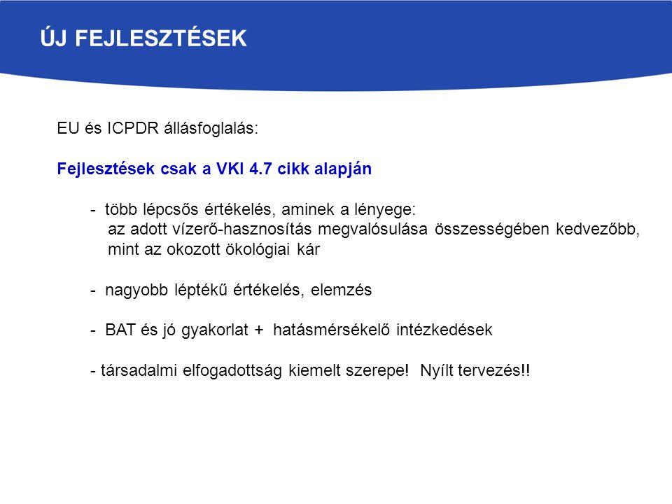 ÚJ FEJLESZTÉSEK EU és ICPDR állásfoglalás: Fejlesztések csak a VKI 4.7 cikk alapján - több lépcsős értékelés, aminek a lényege: az adott vízerő-haszno