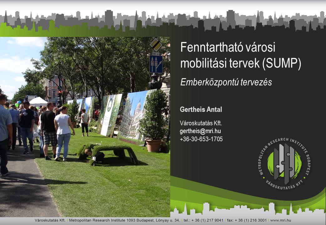 Fenntartható városi mobilitási tervek (SUMP) Emberközpontú tervezés Gertheis Antal Városkutatás Kft. gertheis@mri.hu +36-30-653-1705