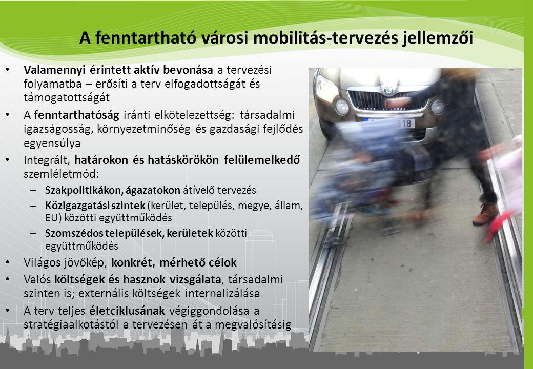 A fenntartható városi mobilitás-tervezés jellemzői Valamennyi érintett aktív bevonása a tervezési folyamatba – erősíti a terv elfogadottságát és támog
