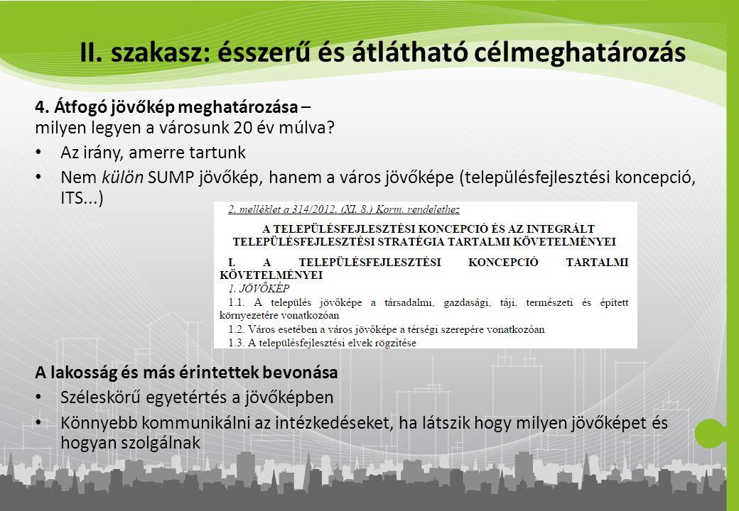 II. szakasz: ésszerű és átlátható célmeghatározás 4. Átfogó jövőkép meghatározása – milyen legyen a városunk 20 év múlva? Az irány, amerre tartunk Nem
