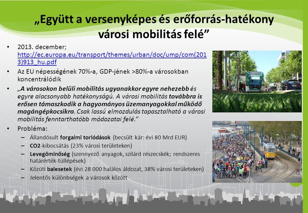 """""""Együtt a versenyképes és erőforrás-hatékony városi mobilitás felé"""" 2013. december; http://ec.europa.eu/transport/themes/urban/doc/ump/com(201 3)913_h"""