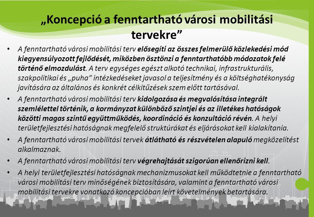 """""""Koncepció a fenntartható városi mobilitási tervekre"""" A fenntartható városi mobilitási terv elősegíti az összes felmerülő közlekedési mód kiegyensúlyo"""