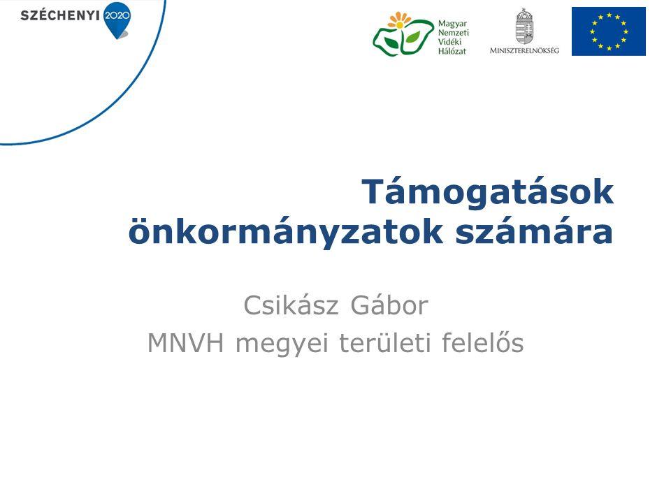Támogatások önkormányzatok számára Csikász Gábor MNVH megyei területi felelős