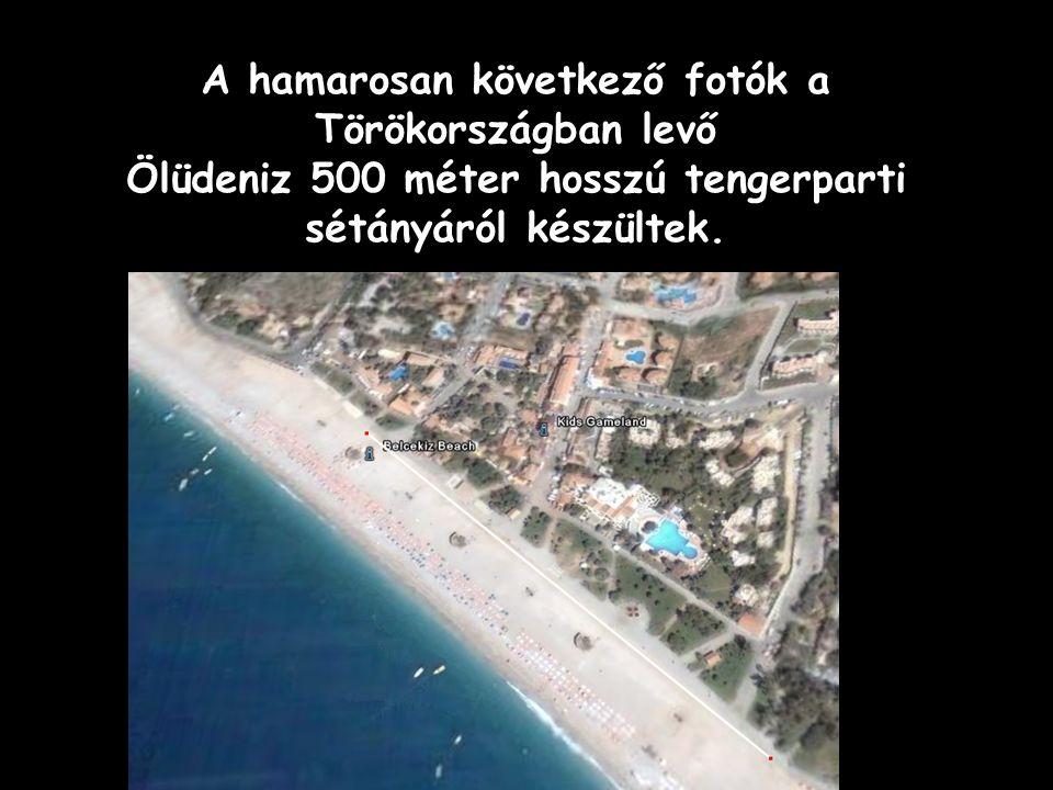 A hamarosan következő fotók a Törökországban levő Ölüdeniz 500 méter hosszú tengerparti sétányáról készültek.