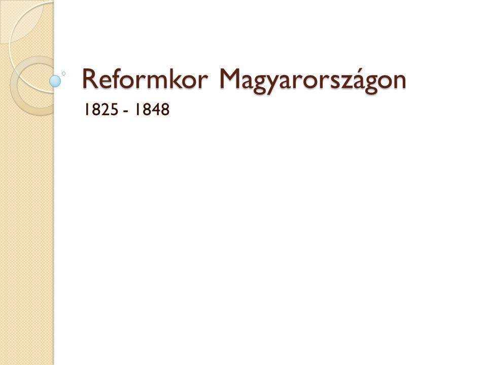 Reformkor Magyarországon 1825 - 1848