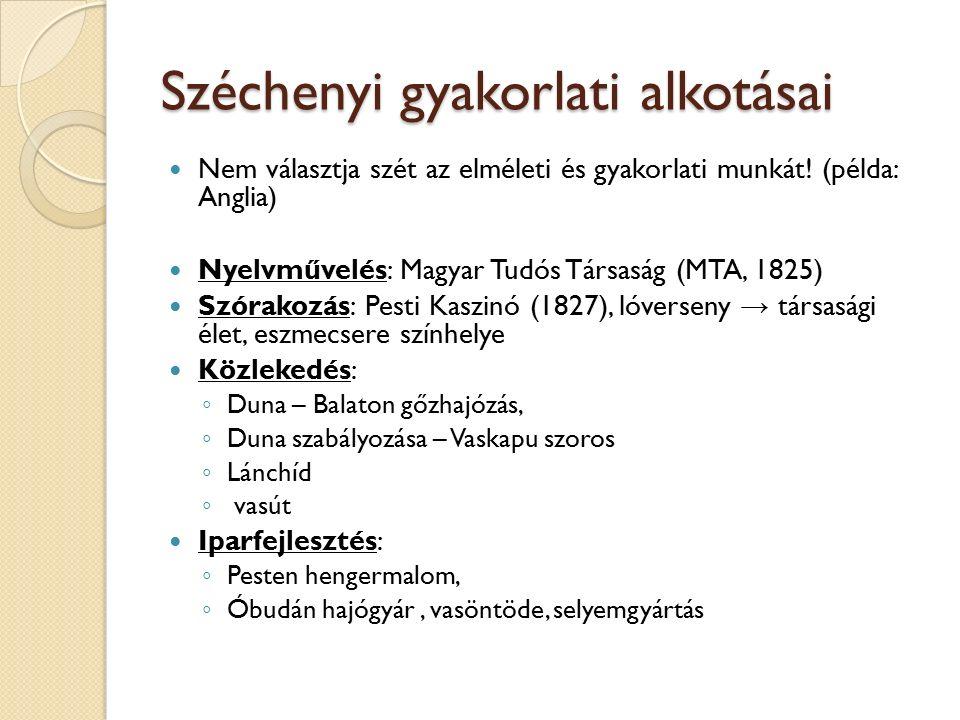 Széchenyi gyakorlati alkotásai Nem választja szét az elméleti és gyakorlati munkát! (példa: Anglia) Nyelvművelés: Magyar Tudós Társaság (MTA, 1825) Sz