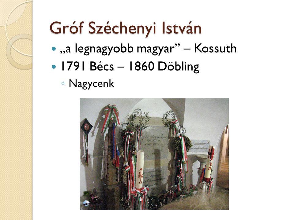 """Gróf Széchenyi István """"a legnagyobb magyar"""" – Kossuth 1791 Bécs – 1860 Döbling ◦ Nagycenk"""