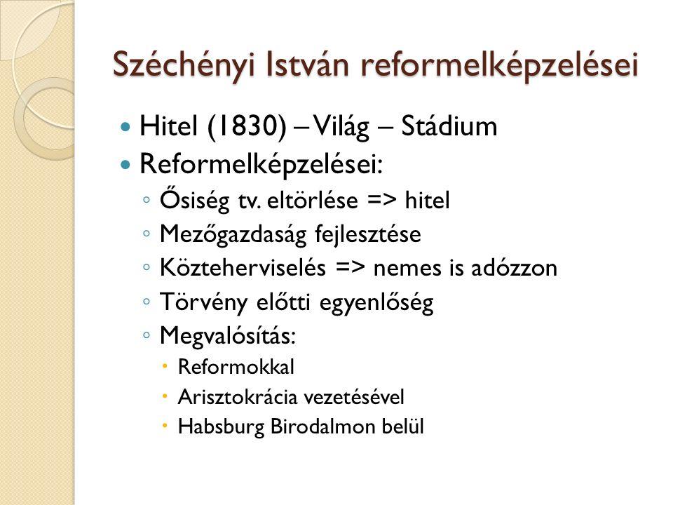 Széchényi István reformelképzelései Hitel (1830) – Világ – Stádium Reformelképzelései: ◦ Ősiség tv. eltörlése => hitel ◦ Mezőgazdaság fejlesztése ◦ Kö