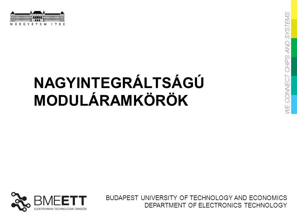 BUDAPEST UNIVERSITY OF TECHNOLOGY AND ECONOMICS DEPARTMENT OF ELECTRONICS TECHNOLOGY NAGYINTEGRÁLTSÁGÚ MODULÁRAMKÖRÖK
