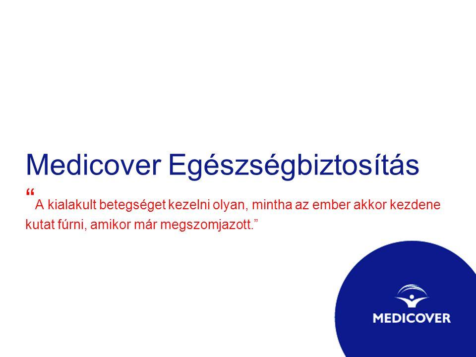 """Medicover Egészségbiztosítás """" A kialakult betegséget kezelni olyan, mintha az ember akkor kezdene kutat fúrni, amikor már megszomjazott."""""""