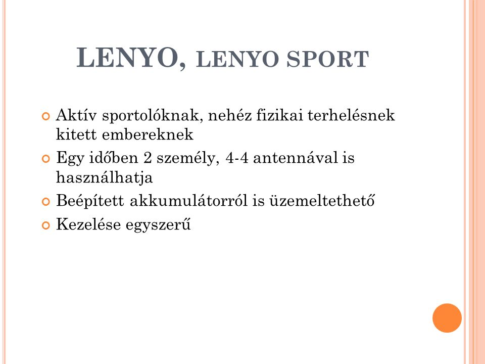 LENYO, LENYO SPORT Aktív sportolóknak, nehéz fizikai terhelésnek kitett embereknek Egy időben 2 személy, 4-4 antennával is használhatja Beépített akku