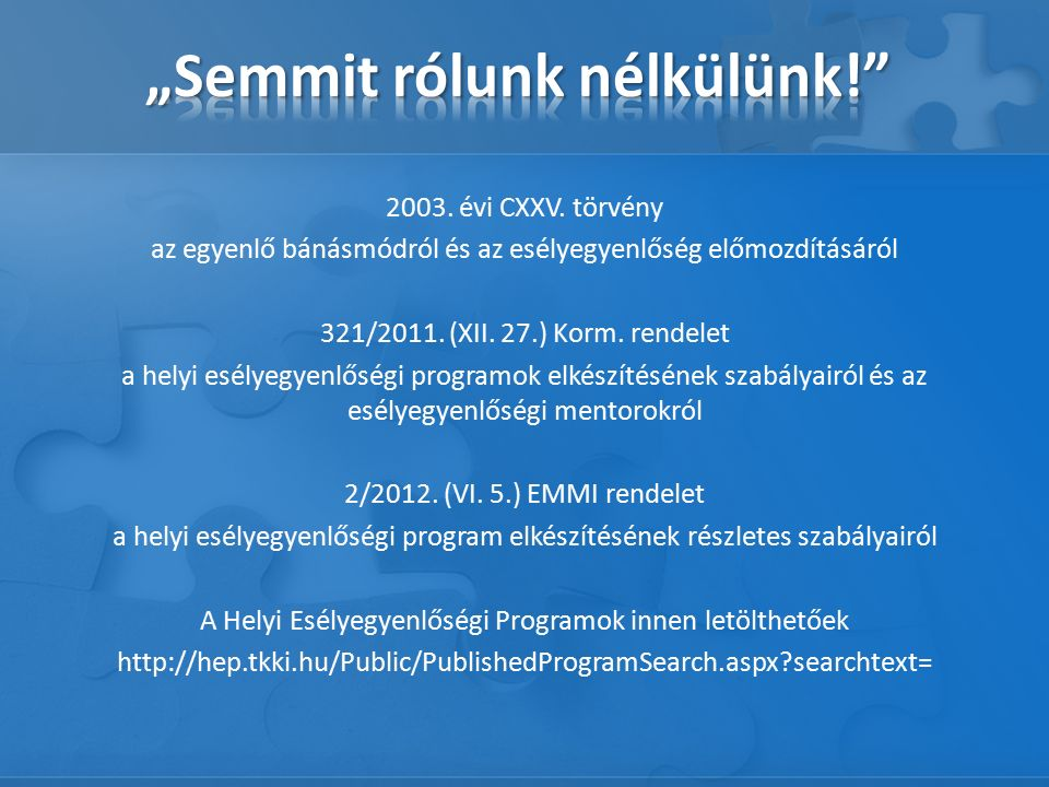 A község, a város és a főváros kerületeinek önkormányzata (a továbbiakban: települési önkormányzat) ötévente öt évre szóló helyi esélyegyenlőségi programot fogad el.