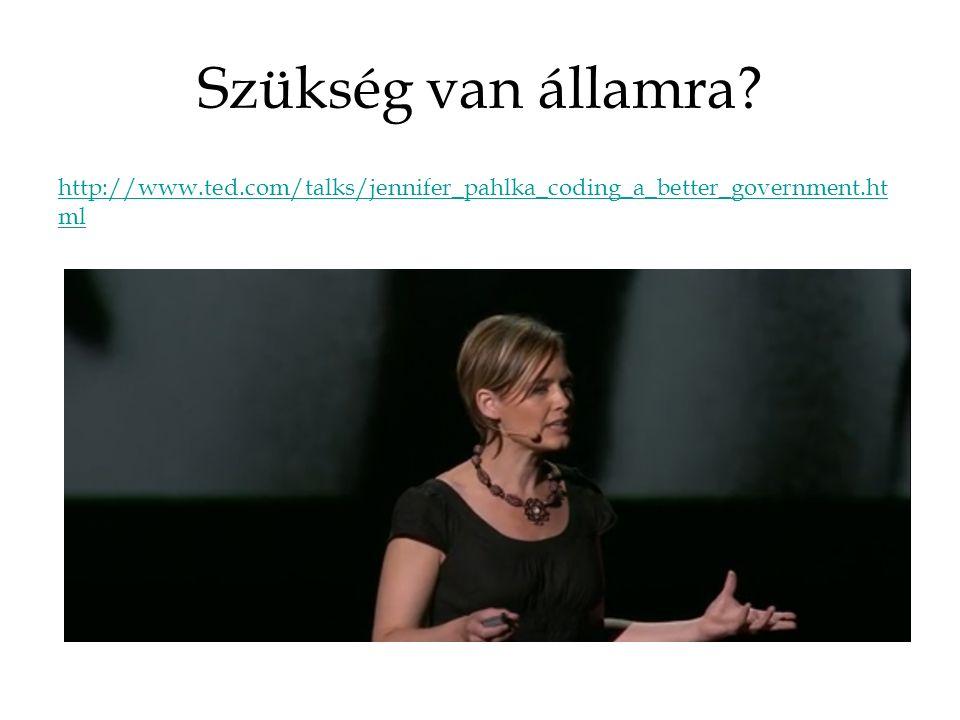 Szükség van államra http://www.ted.com/talks/jennifer_pahlka_coding_a_better_government.ht ml