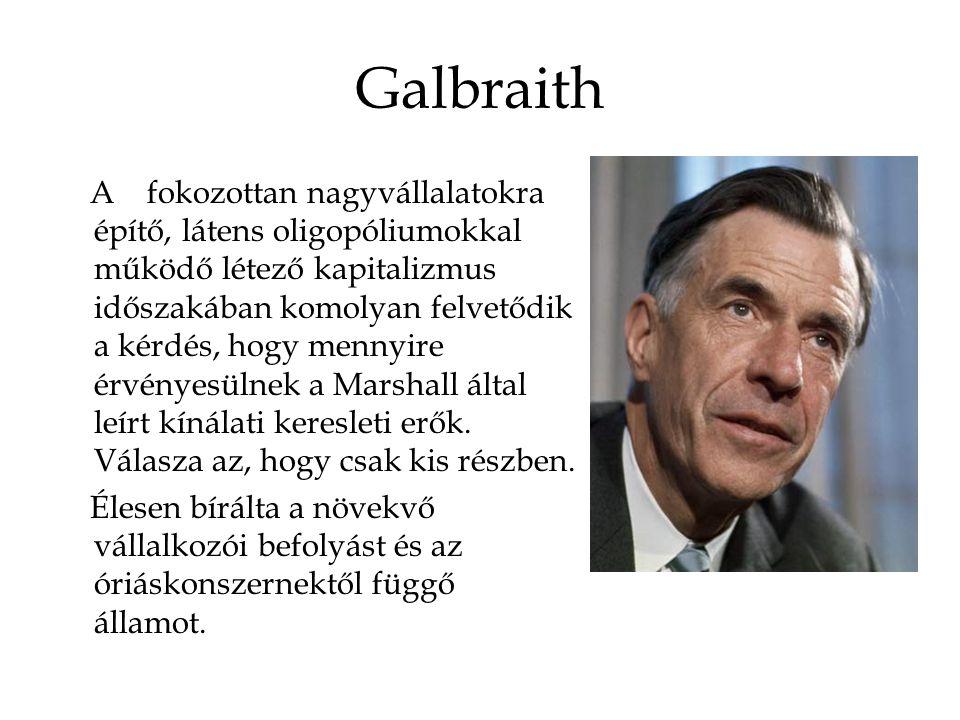Galbraith A fokozottan nagyvállalatokra építő, látens oligopóliumokkal működő létező kapitalizmus időszakában komolyan felvetődik a kérdés, hogy mennyire érvényesülnek a Marshall által leírt kínálati keresleti erők.