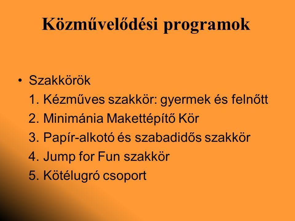 Közművelődési programok Szakkörök 1. Kézműves szakkör: gyermek és felnőtt 2.