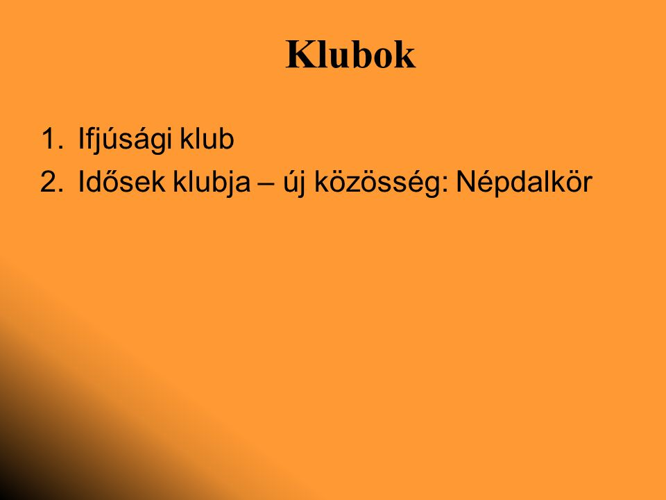 Klubok 1.Ifjúsági klub 2.Idősek klubja – új közösség: Népdalkör