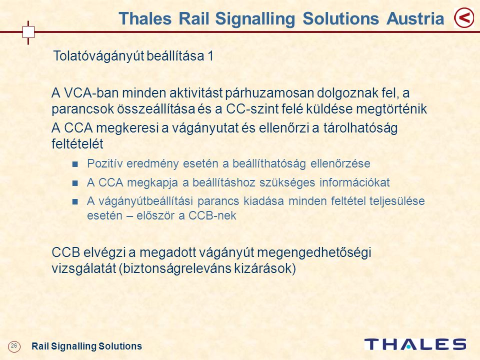 26 Rail Signalling Solutions Thales Rail Signalling Solutions Austria Tolatóvágányút beállítása 1 A VCA-ban minden aktivitást párhuzamosan dolgoznak f