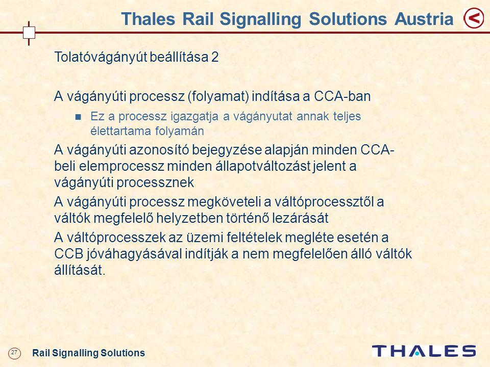 27 Rail Signalling Solutions Thales Rail Signalling Solutions Austria Tolatóvágányút beállítása 2 A vágányúti processz (folyamat) indítása a CCA-ban E