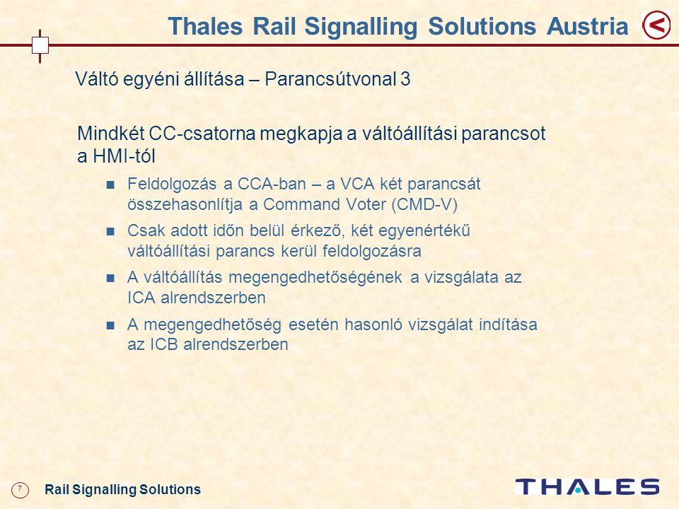 28 Rail Signalling Solutions Thales Rail Signalling Solutions Austria Tolatóvágányút beállítása 3 A végállás elérése után az elemprocesszek megkövetelik a CCB általi lezárást A lezárásokat mindkét csatornában bejegyzik Ha minden lezárás megvan, a vágányúti processz indítja a jelző szabadra állítását Minden elem esetén a CCB jóváhagyása szükséges A Megállj!-ra kapcsolást párhuzamosan, a vágányúti processztől és a Safety-Bag-eljárástól függetlenül váltják ki A vágányútoldást a vágányúti processz indítja, de csak a Safety- Bag jóváhagyásával történik