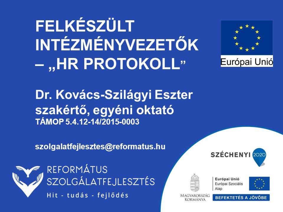 """FELKÉSZÜLT INTÉZMÉNYVEZETŐK – """"HR PROTOKOLL """" Dr. Kovács-Szilágyi Eszter szakértő, egyéni oktató TÁMOP 5.4.12-14/2015-0003 szolgalatfejlesztes@reforma"""
