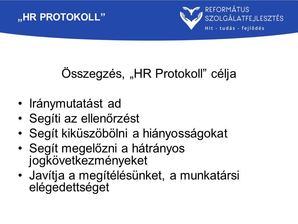 """""""HR PROTOKOLL"""" Összegzés, """"HR Protokoll"""" célja Iránymutatást ad Segíti az ellenőrzést Segít kiküszöbölni a hiányosságokat Segít megelőzni a hátrányos"""