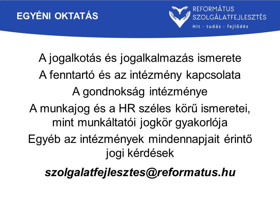 EGYÉNI OKTATÁS A jogalkotás és jogalkalmazás ismerete A fenntartó és az intézmény kapcsolata A gondnokság intézménye A munkajog és a HR széles körű is