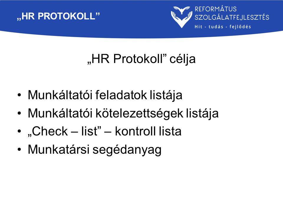 """""""HR PROTOKOLL"""" """"HR Protokoll"""" célja Munkáltatói feladatok listája Munkáltatói kötelezettségek listája """"Check – list"""" – kontroll lista Munkatársi segéd"""