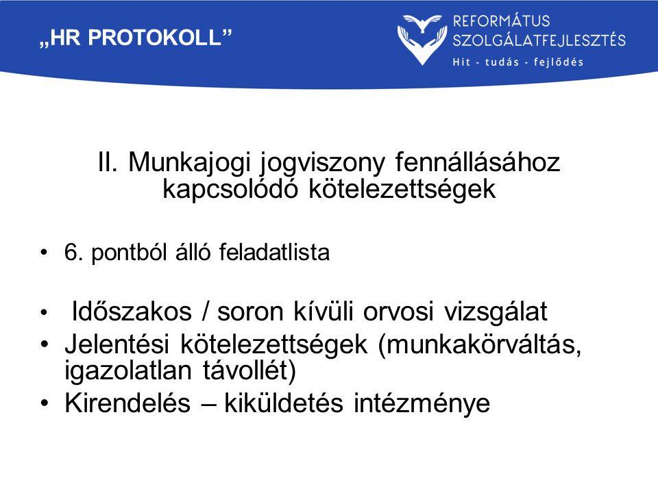 """""""HR PROTOKOLL"""" II. Munkajogi jogviszony fennállásához kapcsolódó kötelezettségek 6. pontból álló feladatlista Időszakos / soron kívüli orvosi vizsgála"""