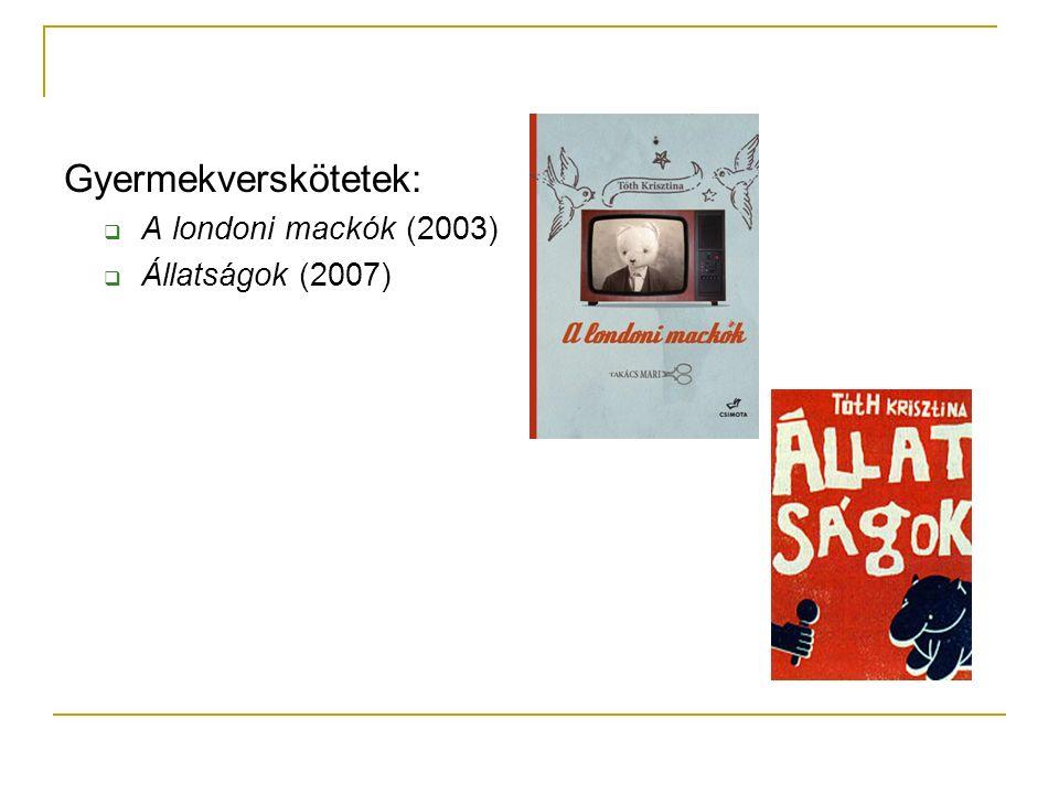 Gyermekverskötetek:  A londoni mackók (2003)  Állatságok (2007)