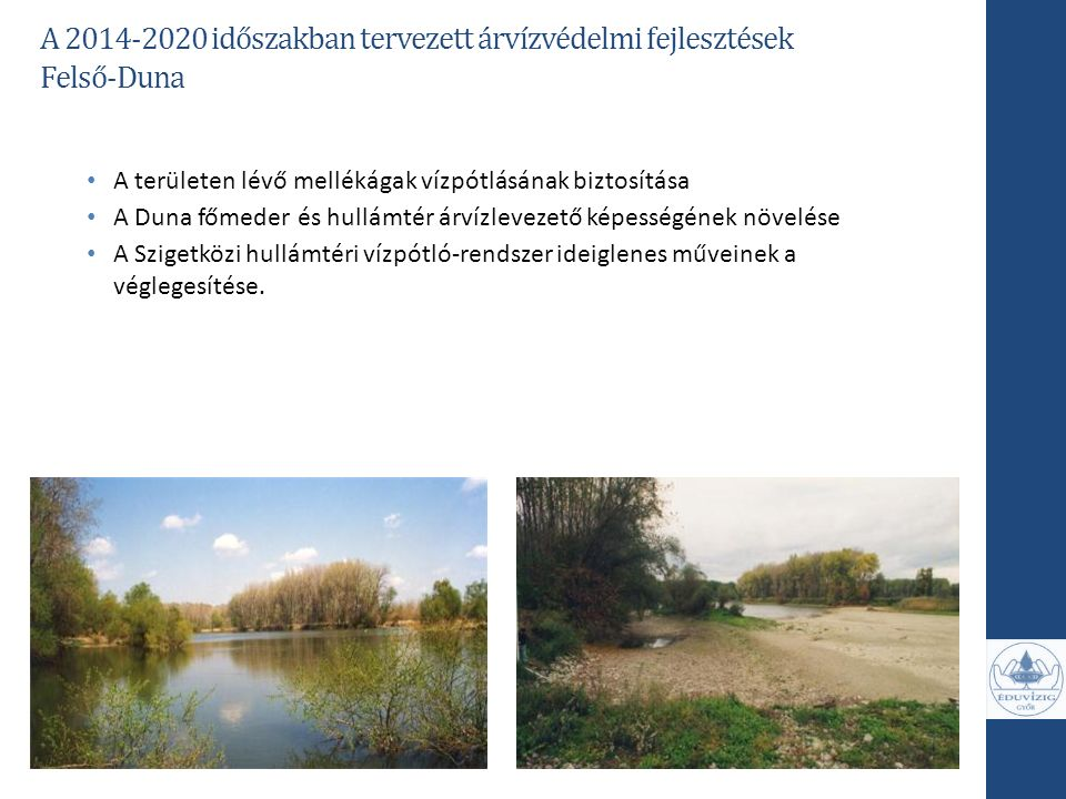 A területen lévő mellékágak vízpótlásának biztosítása A Duna főmeder és hullámtér árvízlevezető képességének növelése A Szigetközi hullámtéri vízpótló