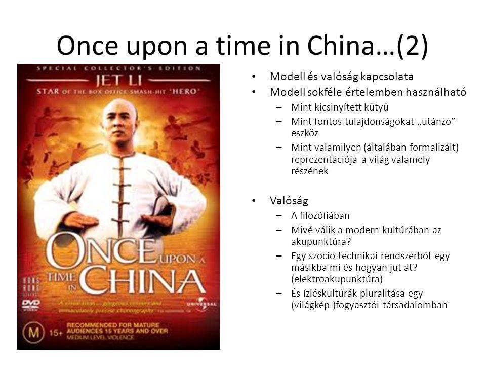Once upon a time in China…(2) Modell és valóság kapcsolata Modell sokféle értelemben használható – Mint kicsinyített kütyü – Mint fontos tulajdonságok