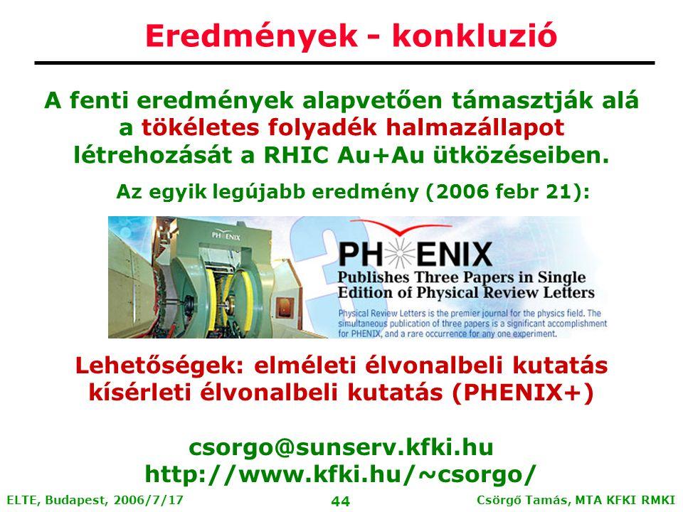 Csörgő Tamás, MTA KFKI RMKI 43 ELTE, Budapest, 2006/7/17 Skálázás és sérülése Az univerzális hidrodinamikai skálázás megszűnik, éppen ott, ahol a kvark szám skálázás megjelenik ~ 1-2 GeV KVARK-ok folyadéka!.