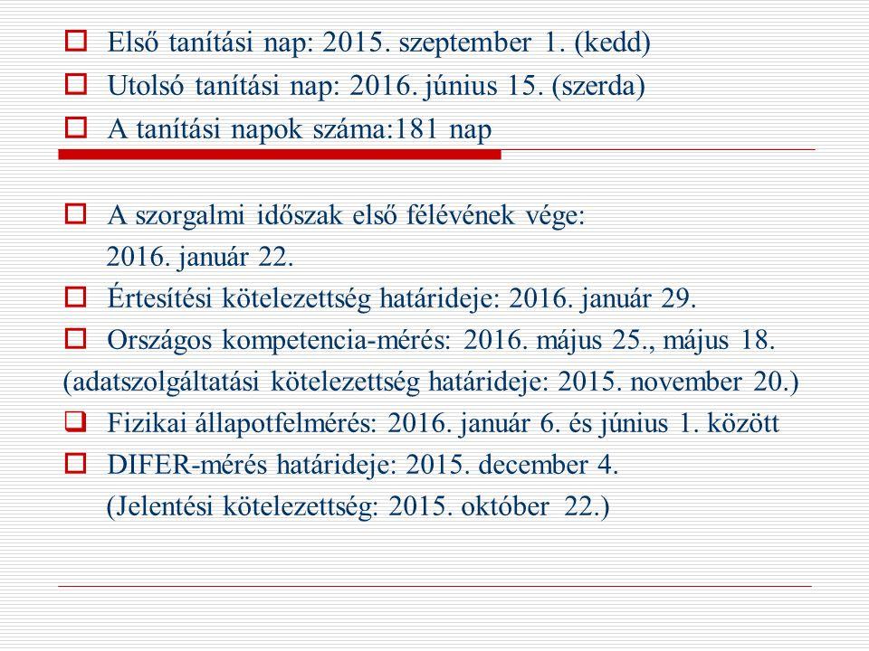  Első tanítási nap: 2015. szeptember 1. (kedd)  Utolsó tanítási nap: 2016. június 15. (szerda)  A tanítási napok száma:181 nap  A szorgalmi idősza