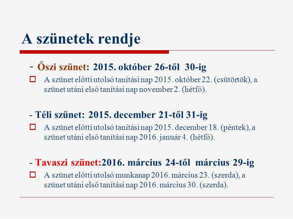 A szünetek rendje - Őszi szünet: 2015. október 26-től 30-ig  A szünet előtti utolsó tanítási nap 2015. október 22. (csütörtök), a szünet utáni első t