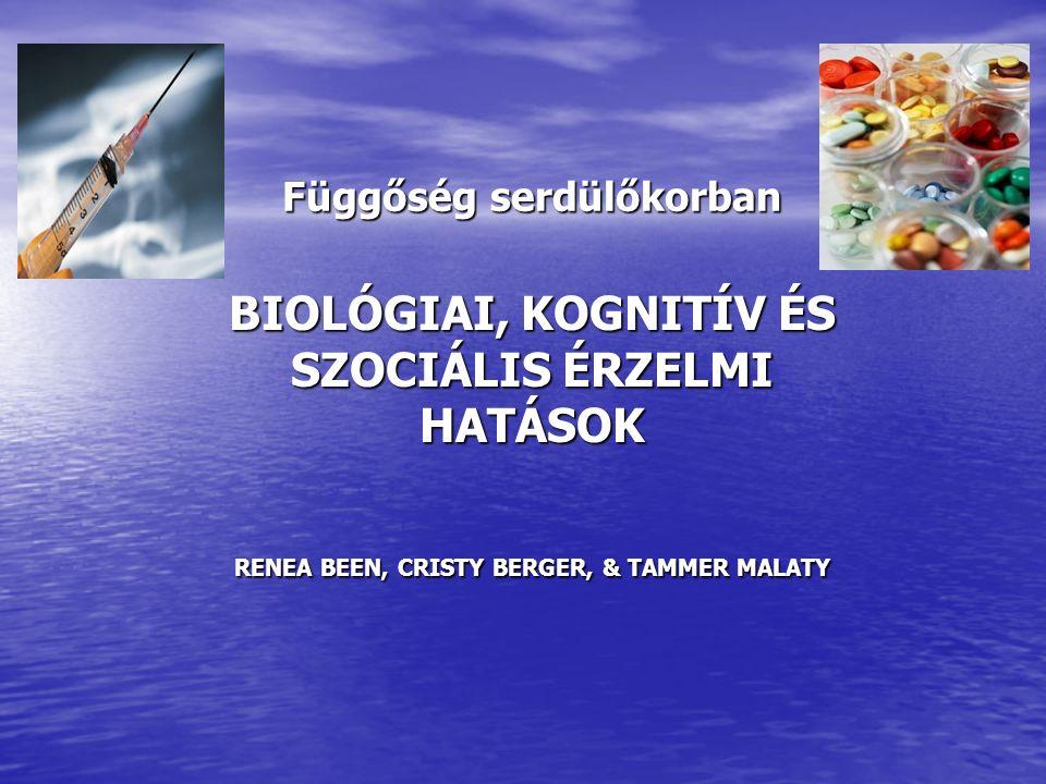 Függőség serdülőkorban BIOLÓGIAI, KOGNITÍV ÉS SZOCIÁLIS ÉRZELMI HATÁSOK RENEA BEEN, CRISTY BERGER, & TAMMER MALATY