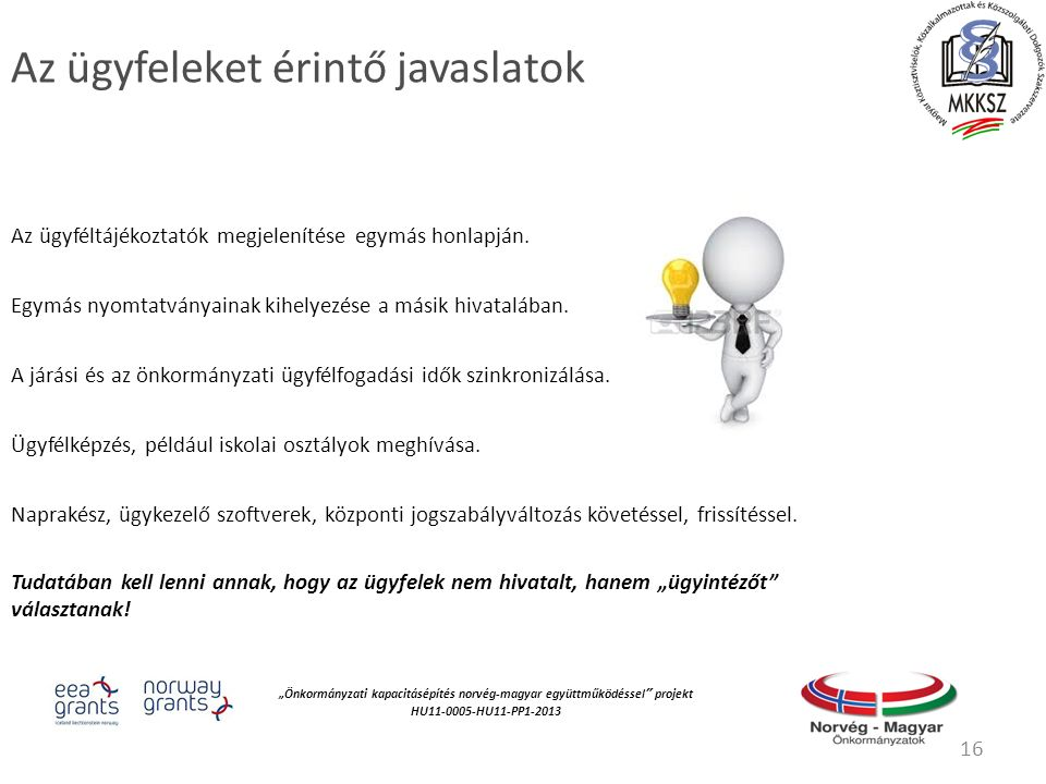 """""""Önkormányzati kapacitásépítés norvég‐magyar együttműködéssel projekt HU11-0005-HU11-PP1-2013 Az ügyfeleket érintő javaslatok Az ügyféltájékoztatók megjelenítése egymás honlapján."""