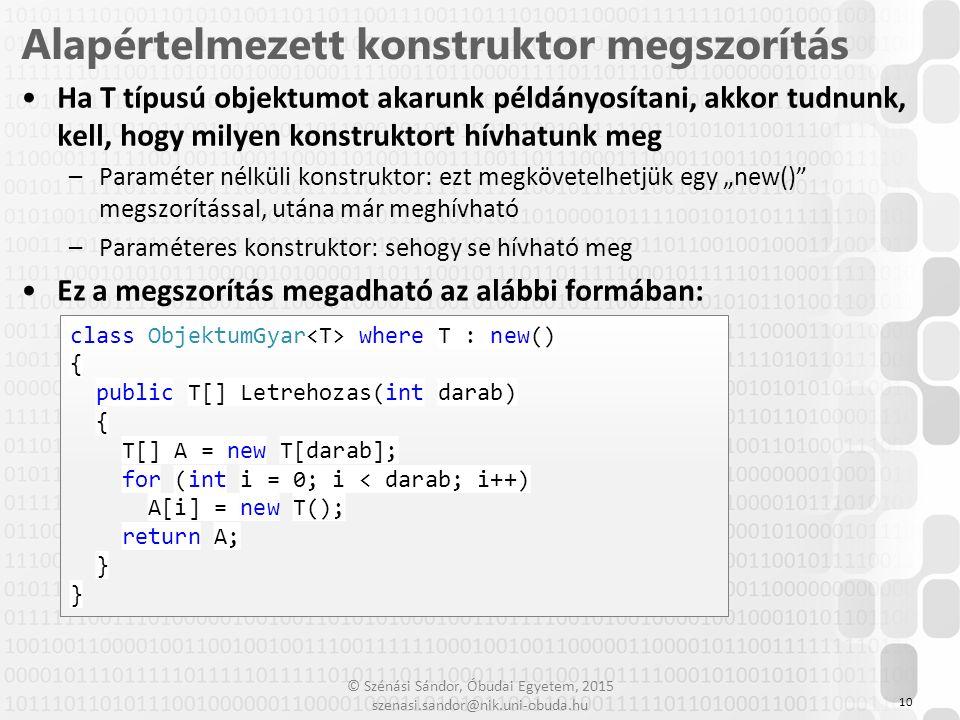 © Szénási Sándor, Óbudai Egyetem, 2015 szenasi.sandor@nik.uni-obuda.hu Ha T típusú objektumot akarunk példányosítani, akkor tudnunk, kell, hogy milyen
