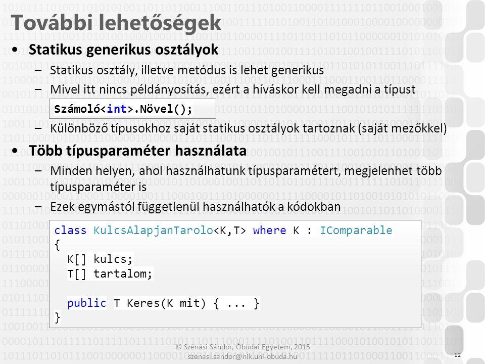© Szénási Sándor, Óbudai Egyetem, 2015 szenasi.sandor@nik.uni-obuda.hu Statikus generikus osztályok –Statikus osztály, illetve metódus is lehet generi