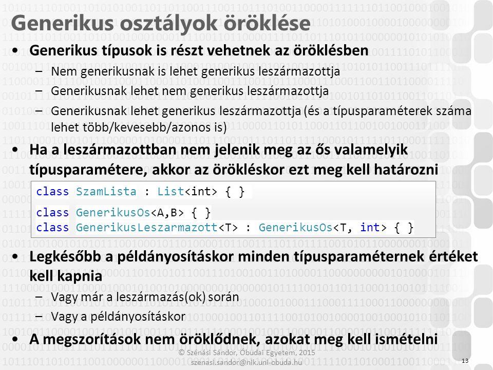 © Szénási Sándor, Óbudai Egyetem, 2015 szenasi.sandor@nik.uni-obuda.hu Generikus típusok is részt vehetnek az öröklésben –Nem generikusnak is lehet ge