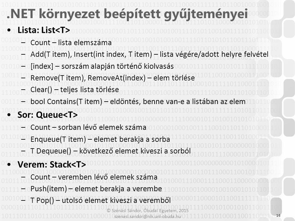 © Szénási Sándor, Óbudai Egyetem, 2015 szenasi.sandor@nik.uni-obuda.hu Lista: List –Count – lista elemszáma –Add(T item), Insert(int index, T item) –