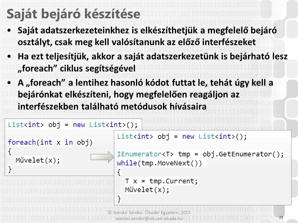 © Szénási Sándor, Óbudai Egyetem, 2015 szenasi.sandor@nik.uni-obuda.hu Saját adatszerkezeteinkhez is elkészíthetjük a megfelelő bejáró osztályt, csak