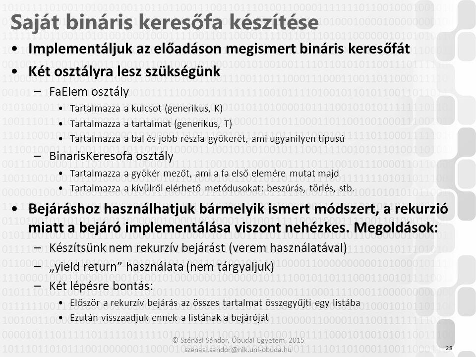 © Szénási Sándor, Óbudai Egyetem, 2015 szenasi.sandor@nik.uni-obuda.hu Implementáljuk az előadáson megismert bináris keresőfát Két osztályra lesz szük