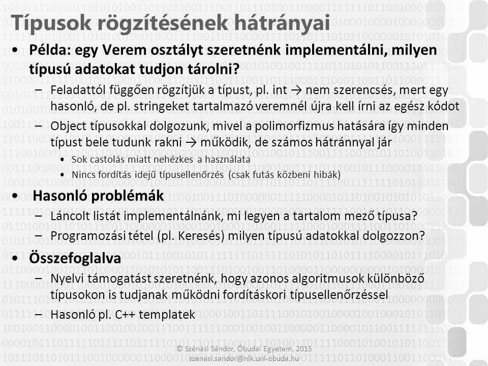 © Szénási Sándor, Óbudai Egyetem, 2015 szenasi.sandor@nik.uni-obuda.hu Példa: egy Verem osztályt szeretnénk implementálni, milyen típusú adatokat tudj