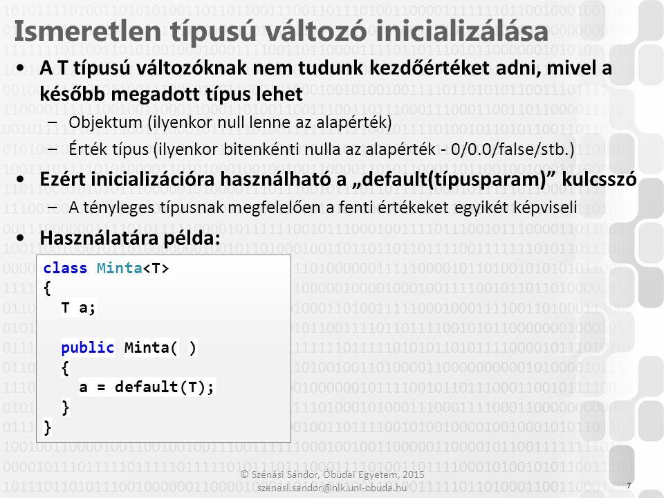 © Szénási Sándor, Óbudai Egyetem, 2015 szenasi.sandor@nik.uni-obuda.hu Gyakran nem akarjuk megengedni, hogy T bármely típussal helyettesíthető legyen –Olyan műveleteket akarunk elvégezni, ami csak bizonyos típus helyettesítéseknél lenne végrehajtható (pl.