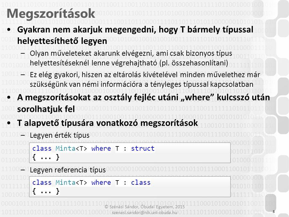 © Szénási Sándor, Óbudai Egyetem, 2015 szenasi.sandor@nik.uni-obuda.hu Gyakran nem akarjuk megengedni, hogy T bármely típussal helyettesíthető legyen