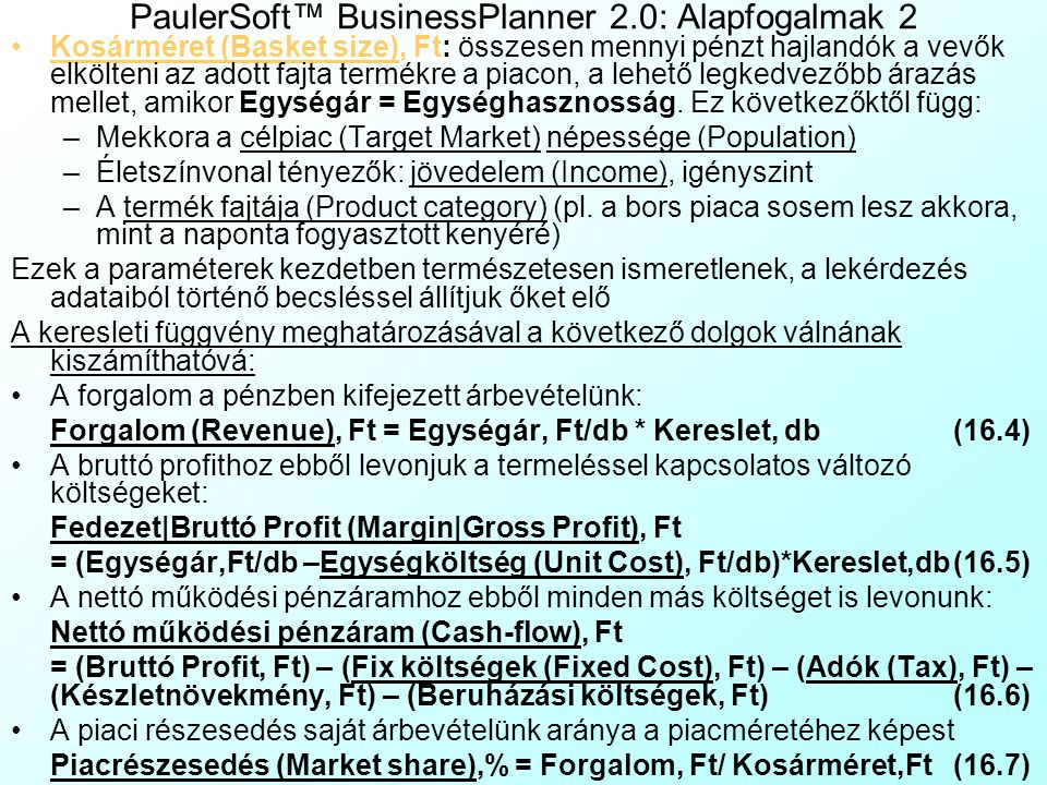 Az üzleti terv számszerű része (Quantitative Business Plan) célja a vizsgált vállalkozással, projekttel (Enterprise, Project) elérhető kereslet (Deman