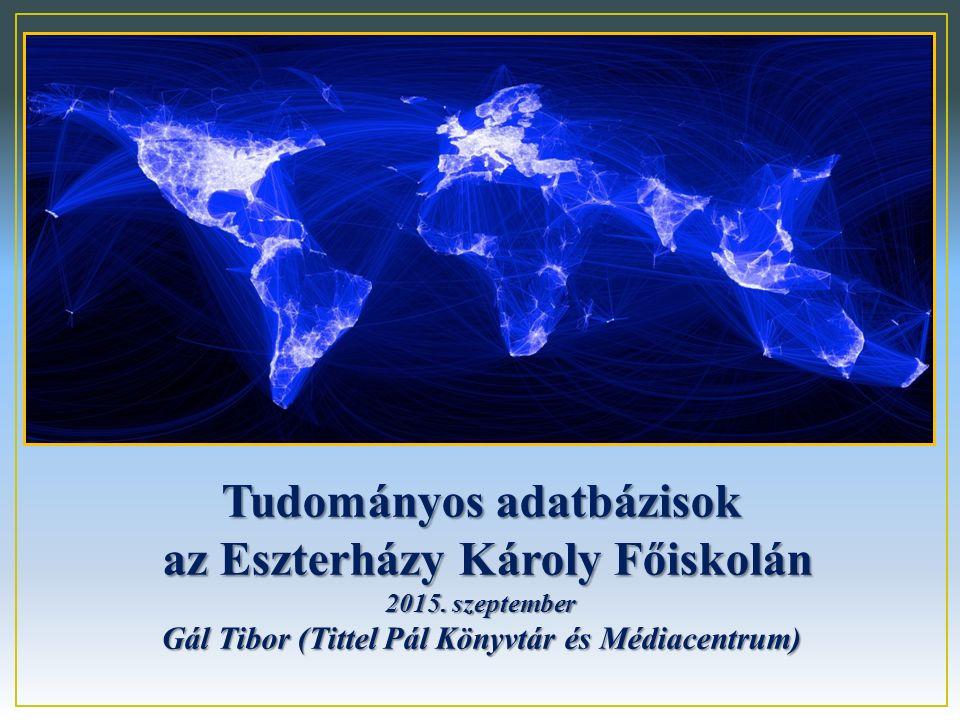 Tudományos adatbázisok az Eszterházy Károly Főiskolán az Eszterházy Károly Főiskolán 2015. szeptember Gál Tibor (Tittel Pál Könyvtár és Médiacentrum)